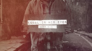 Equal in His eyes - James 1